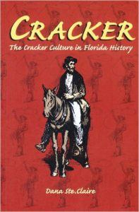 Cracker: The Cracekr Culture of Florida History, by Dana Ste. Claire.